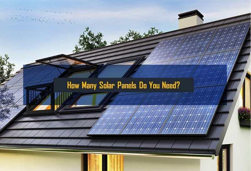 How Many Solar Panels Do I Need to Run My House2020 Update