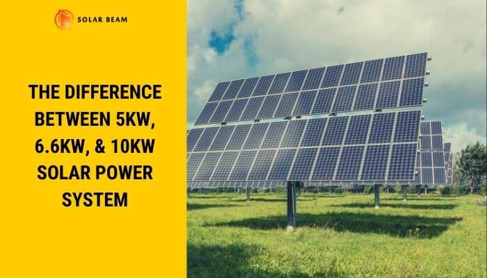 5kw Vs 6 6kw Vs 10kw Solar Power System What S The Difference